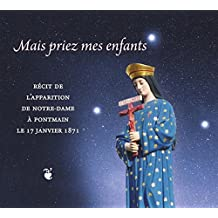 Mais priez mes enfants. Récit de l´apparition de Notre-Dame à Pontmain le 17 janvier 1871
