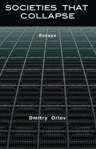 Societies that Collapse by Dmitry Orlov (2014-08-08)