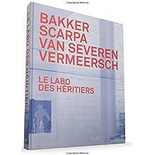 Le Labo Des Héritiers: Bakker, Scarpa, Van Severen, Vermeersch