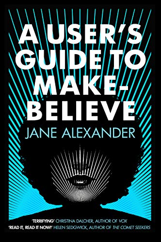 A User's Guide to Make-Believe: An all-too-plausible thriller that will have you gripped by [Alexander, Jane]