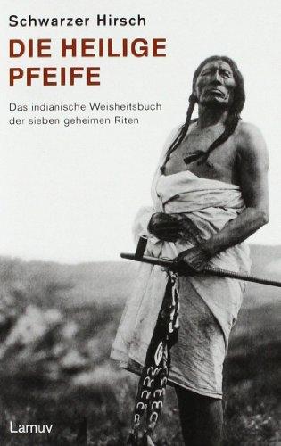 Lange Schwarz Fach (Die Heilige Pfeife: Das indianische Weisheitsbuch der sieben geheimen Riten)