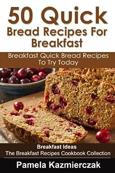 50 Quick Bread Recipes For Breakfast - Breakfast Quick Bread Recipes To Try Today (Breakfast Ideas - The Breakfast Recipes Cookbook Collection 7) (English Edition) von [Kazmierczak, Pamela]