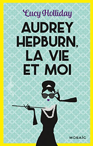 Audrey Hepburn, la vie et moi