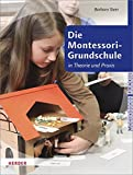 Die Montessori-Grundschule: in Theorie und Praxis