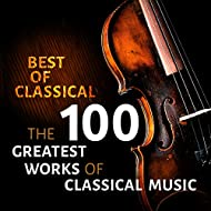 Best of Classical - The 100 Greatest Works of Classical Music