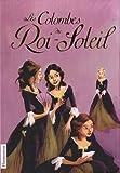 Les Colombes du Roi-Soleil, Tomes 1 à 3 : Les comédiennes de Monsieur Racine ; Le secret de Louise ; Charlotte, la rebelle
