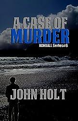 A Case Of Murder (Kendall Book 6)