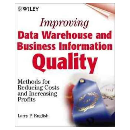 [Improving Data Warehouse and Business Information Quality : Methods for Reducing Costs and Increasing Profits] [By: English, Larry P] [March, 1999]