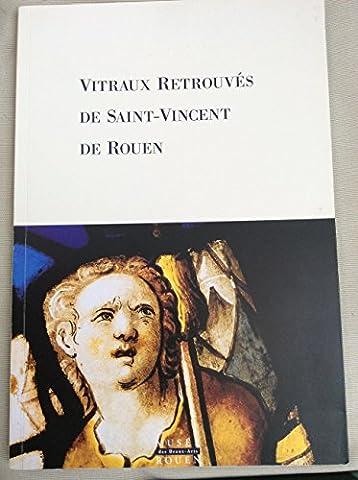 Vitraux retrouvés de Saint-Vincent de Rouen: Catalogue d