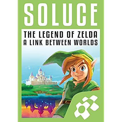 GUIDE ZELDA : A LINK BETWEEN WORLDS