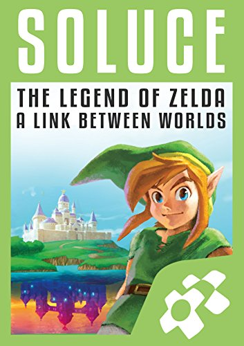 Guide de Jeu ZELDA : A LINK BETWEEN WORLDS: Solution complète par Super Soluce