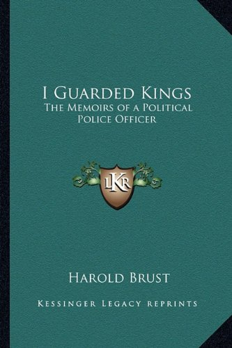 Officer Brust (I Guarded Kings: The Memoirs of a Political Police Officer)