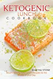 Ketogenic Lunch Cookbook: Mouthwatering Keto Lunch Recipes for the Middle of your Day (English Edition)