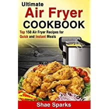 Air Fryer: Ultimate Air Fryer Cookbook - Top 150 Air Fryer Recipes for Quick and Instant Meals (English Edition)