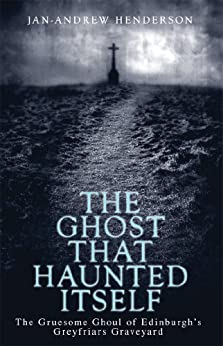 The Ghost That Haunted Itself: The Story of the Mackenzie Poltergeist - The Infamous Ghoul of Greyfriars Graveyard par [Henderson, Jan-Andrew]