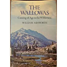 The Wallowas: Coming of age in the wilderness by William Ashworth (1978-08-02)