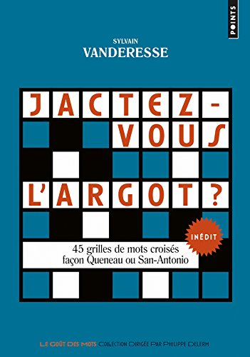 Jactez-vous l'argot ? - 45 grilles de mots croisés façon Queneau ou San-Antonio