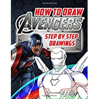 How To Draw Avengers Step by Step Drawings: Marvel Avengers Drawing Book - Learn To Draw All Your Favourite Marvel Heroes