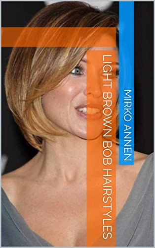 Light Brown Bob Hairstyles eBook mirko annen Amazon.co.uk