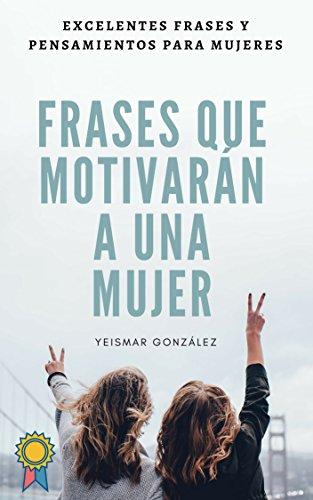 Frases que motivarán a una mujer: Motívala todos los días - cambia su vida - secretos para su éxito