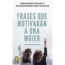 Frases que motivarán a una mujer: Motívala todos los días - cambia su vida - secretos para su éxito (Spanish Edition)