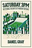 Saturday, 3pm: 50 Eternal Delights of Modern Football