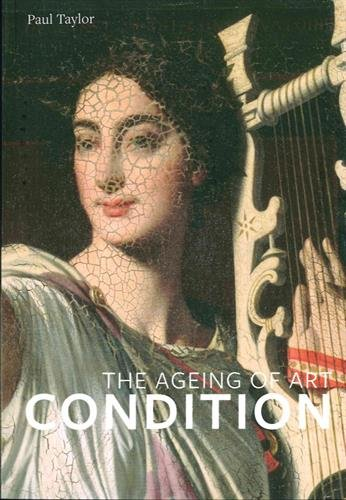 Condition : the ageing of art par Paul Taylor