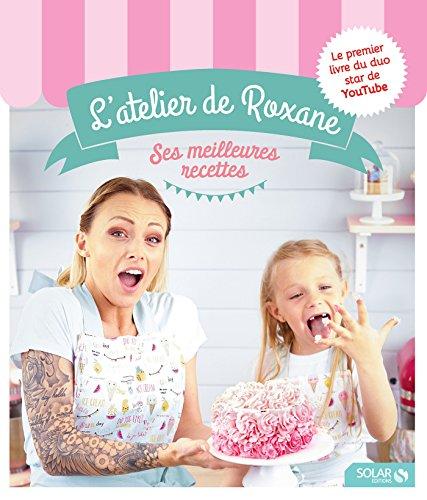 L'atelier de Roxane, les meilleures recettes par Roxane