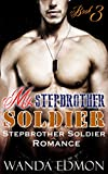 Stepbrother Romance: My Stepbrother Soldier (Book 3) (Stepbrother Lover Boy Soldier Billionaire Alphas Bad) (Short Stories Baby Menage Forbidden Contemporary Secret) (English Edition)