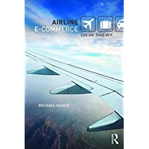 Airline e-Commerce: Log on. Take off. by Michael Hanke (2016-05-21)