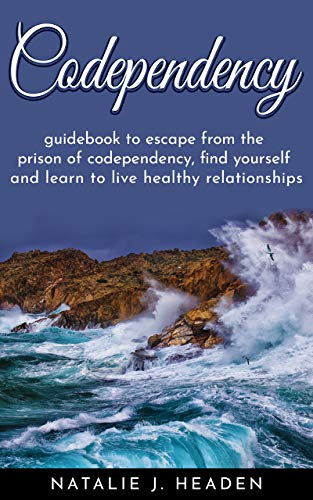Codependency: Guidebook to escape the prison of codependency, find yourself and learn to live healthy relationships (English Edition)