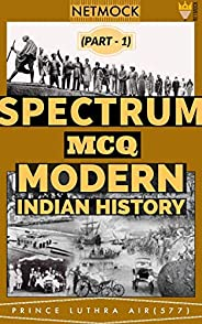 Spectrum Through MCQ | Modern Indian History MCQ (Part 1): 250 most important MCQs prepared by Civil Servants