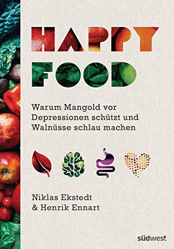 Happy Food: Warum Mangold vor Depressionen schützt und Walnüsse schlau machen - Wie Sie Ihre Psyche durch Ernährung heilen können