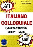 Italiano Colloquiale: Parole ed Espressioni per Tutti i Giorni (Italian Edition)