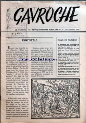 GAVROCHE [No 1] du 01/12/1981 - EDITORIAL - LA RESISTANCE AUX INVENTAIRES DE BIENS ECCLESIASTIQUES EN 1906 PAR JEAN SANDRIN - BOISSONS ECONOMIQUES AU XIXE SIECLE PAR CLAUDE DUBRANA - VENTRE CREUX CONTRE VENTRES DORES - LES INSURRECTIONS DE GERMINAL ET PRAIRIAL AN III PAR SERGE BIANCHI - VIVRE SUR LA ZONE PAR DANIELE - POUBLAN-BRENGUIER - LA REVOLUTION SOCIALE DES CAPUCHONNES 1182-1184 PAR JEAN PERREL - PANORAMA DE L'ANNEE 81 - LE BOURRAGE DE CRANE PAR LA CARITURE PAR PHILIPPE VATIN - AU CINEMA