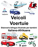 Italiano-Afrikaans Veicoli/Voertuie Dizionario bilingue illustrato per bambini