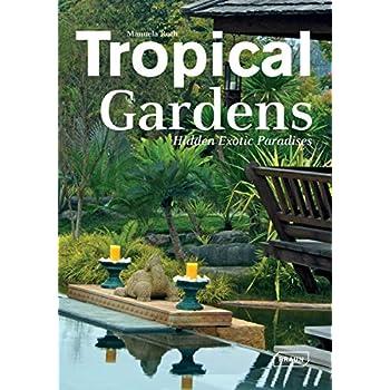 Tropical Gardens: Hidden exotic paradises.