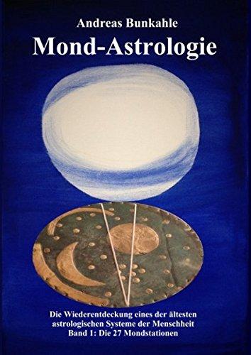 Mond-Astrologie: Die Wiederentdeckung eines der ältesten, astrologischen Systeme der Menschheit. Band 1: Die 27 Nakshatras und Mondstationen
