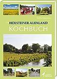 Das Holsteiner Auenland Kochbuch: Zwischen Knicks und Bookweetengrütt