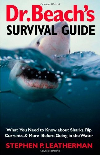 Dr. Beach's Survival Guide: What You Need to Know About Sharks, Rip Currents and More Before Going in the Water by Stephen P Leatherman (2003-04-15)