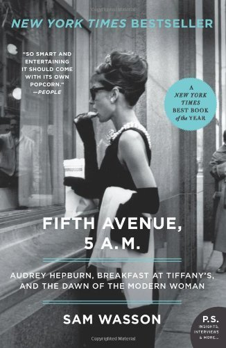 Fifth Avenue, 5 A.M.: Audrey Hepburn, Breakfast at Tiffany's, and the Dawn of the Modern Woman by Wasson, Sam (2011) Paperback