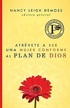 Atrevete a ser una mujer conforme al plan de Dios de [DeMoss, Nancy Leigh]