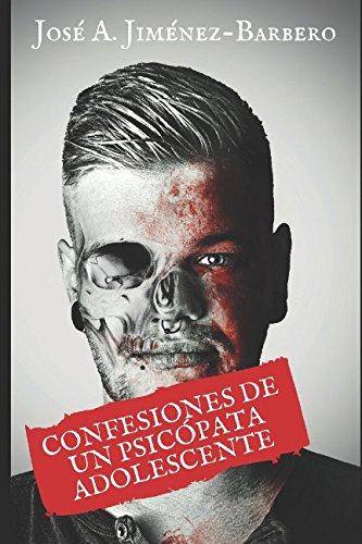 Las confesiones de un psicópata adolescente par José Antonio Jiménez-Barbero