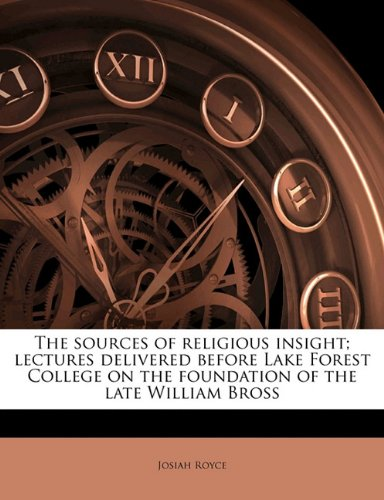 The sources of religious insight; lectures delivered before Lake Forest College on the foundation of the late William Bross