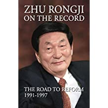 Zhu Rongji on the Record: The Road to Reform 1991–1997