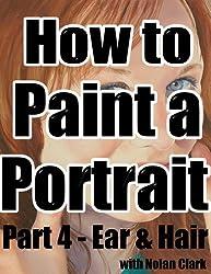 How to Paint a Portrait Part 4: Ear & Hair