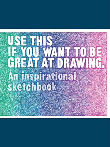 Use This if You Want to be Great at Drawing : An Inspirational Sketchbook par Henry Carroll