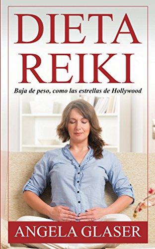 Dieta Reiki: Baja de peso, como las estrellas de Hollywood por Angela Glaser