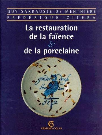 La restauration de la faïence et de la porcelaine par Frédérique Citéra, Guy Sarrauste de Menthière
