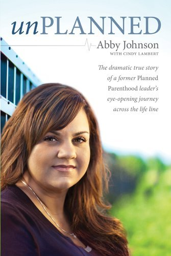 Unplanned: The Dramatic True Story of a Former Planned Parenthood Leader's Eye-Opening Journey across the Life Line (Focus on the Family Books) by Abby Johnson (2011-10-21)